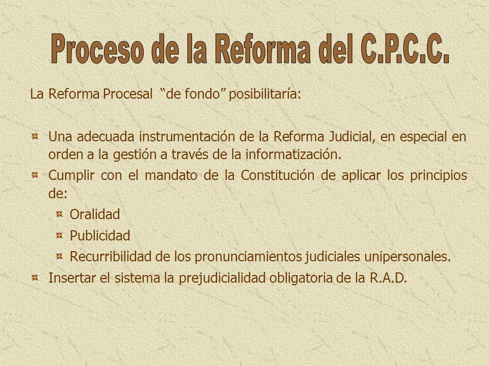 La Reforma Procesal de fondo posibilitaría: Una adecuada instrumentación de la Reforma Judicial, en especial en orden a la gestión a través de la info