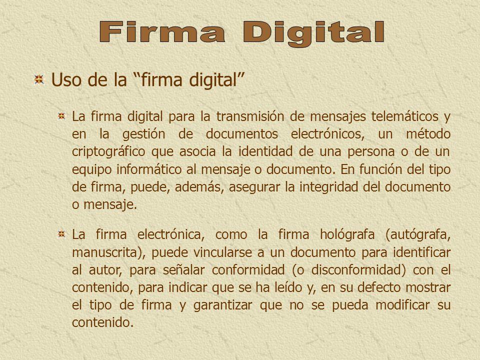Uso de la firma digital La firma digital para la transmisión de mensajes telemáticos y en la gestión de documentos electrónicos, un método criptográfi