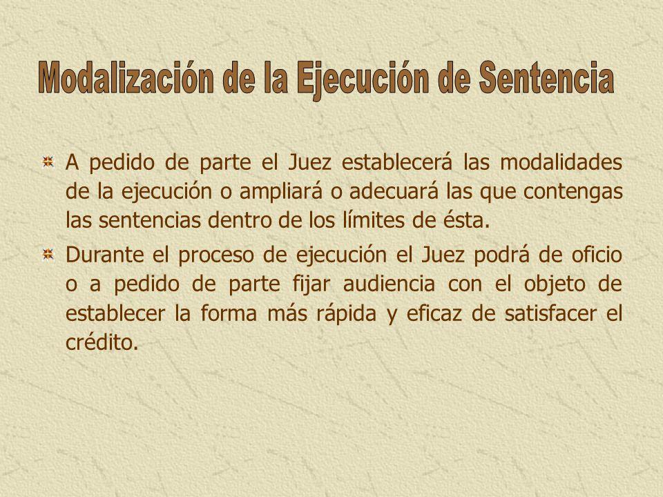 A pedido de parte el Juez establecerá las modalidades de la ejecución o ampliará o adecuará las que contengas las sentencias dentro de los límites de