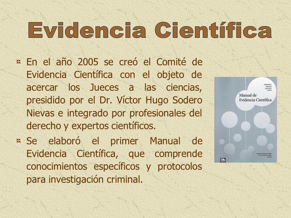 En el año 2005 se creó el Comité de Evidencia Científica con el objeto de acercar los Jueces a las ciencias, presidido por el Dr. Víctor Hugo Sodero N