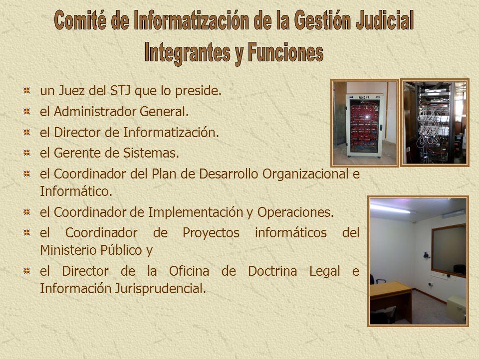 un Juez del STJ que lo preside. el Administrador General. el Director de Informatización. el Gerente de Sistemas. el Coordinador del Plan de Desarroll