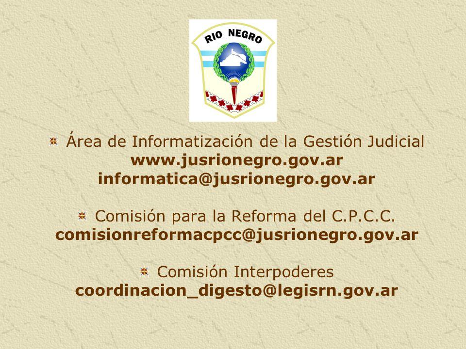 Área de Informatización de la Gestión Judicial www.jusrionegro.gov.ar informatica@jusrionegro.gov.ar Comisión para la Reforma del C.P.C.C. comisionref