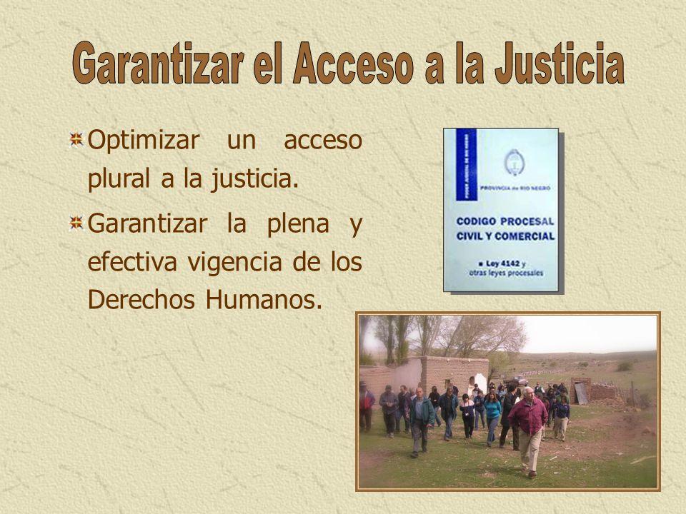 Optimizar un acceso plural a la justicia. Garantizar la plena y efectiva vigencia de los Derechos Humanos.