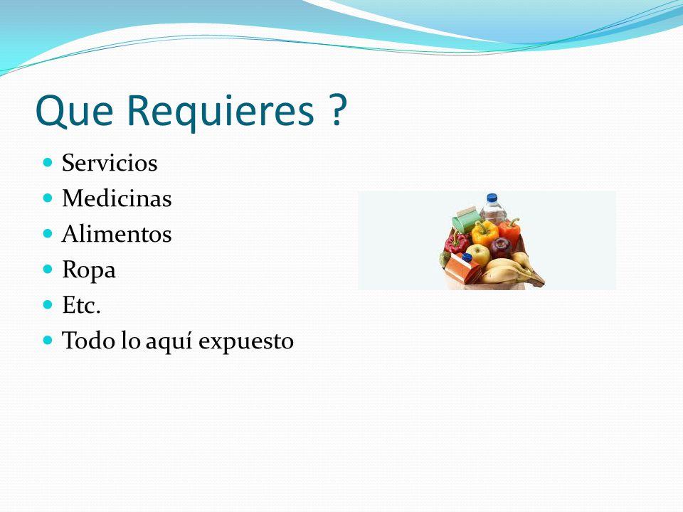 Que puedes ofrecer ? Servicios Médicos Alimentación Ropa Lo aquí señalado
