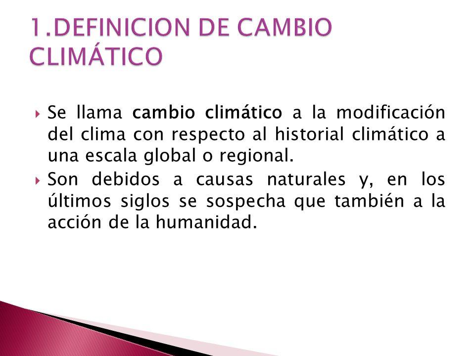 Se llama cambio climático a la modificación del clima con respecto al historial climático a una escala global o regional.