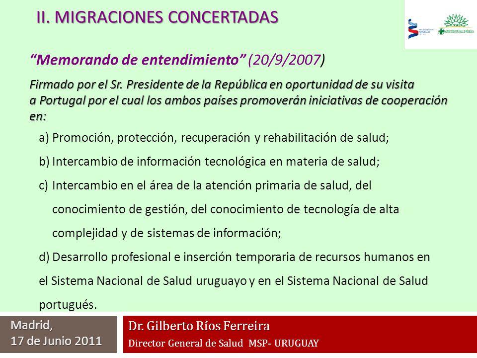 Dr. Gilberto Ríos Ferreira Director General de Salud MSP- URUGUAY Madrid, 17 de Junio 2011 Firmado por el Sr. Presidente de la República en oportunida