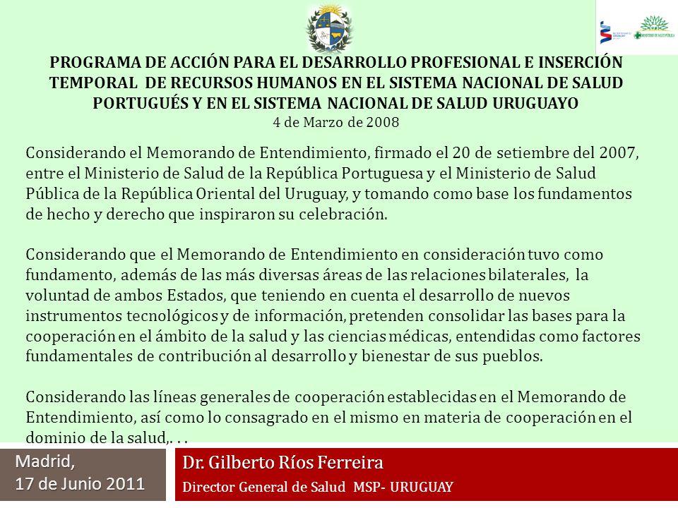 Dr. Gilberto Ríos Ferreira Director General de Salud MSP- URUGUAY Madrid, 17 de Junio 2011 PROGRAMA DE ACCIÓN PARA EL DESARROLLO PROFESIONAL E INSERCI