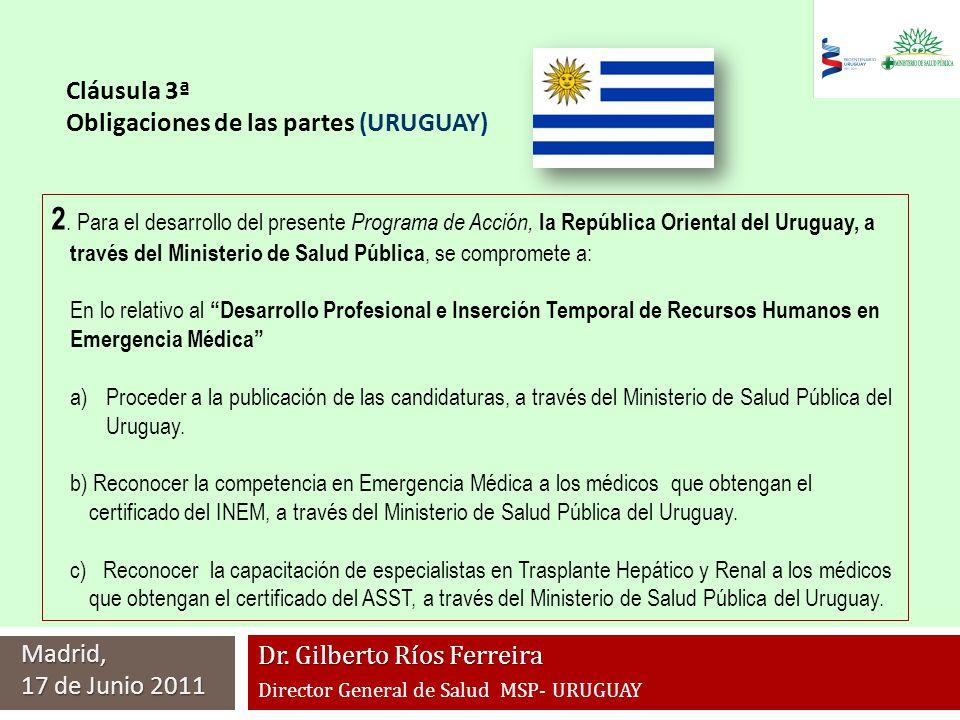 Dr. Gilberto Ríos Ferreira Director General de Salud MSP- URUGUAY Madrid, 17 de Junio 2011 2. Para el desarrollo del presente Programa de Acción, la R