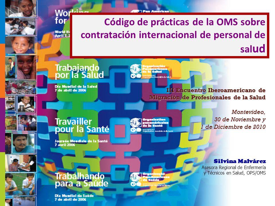 24 Código de prácticas de la OMS sobre contratación internacional de personal de sal ud Silvina Malvárez Asesora Regional de Enfermería y Técnicos en Salud, OPS/OMS III Encuentro Iberoamericano de Migración de Profesionales de la Salud Montevideo, 30 de Noviembre y 1 de Diciembre de 2010