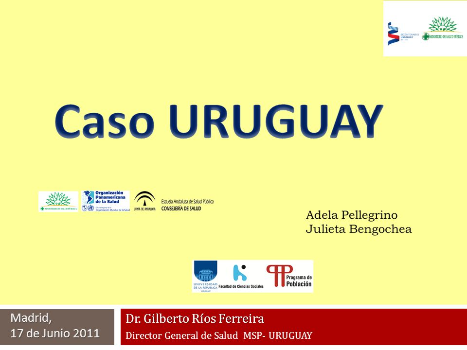 Dr. Gilberto Ríos Ferreira Director General de Salud MSP- URUGUAY Madrid, 17 de Junio 2011