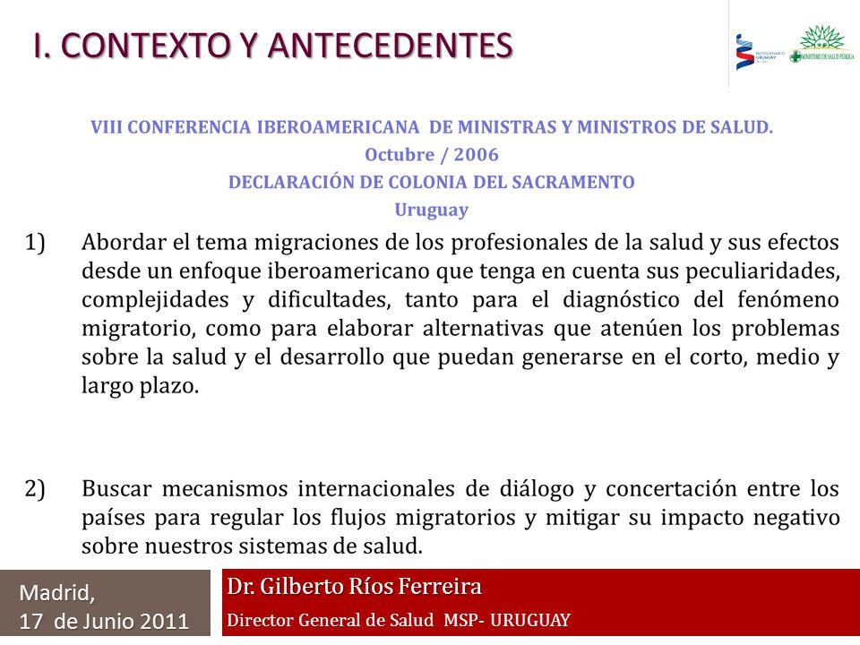 Dr. Gilberto Ríos Ferreira Director General de Salud MSP- URUGUAY Madrid, 17 de Junio 2011 I. CONTEXTO Y ANTECEDENTES