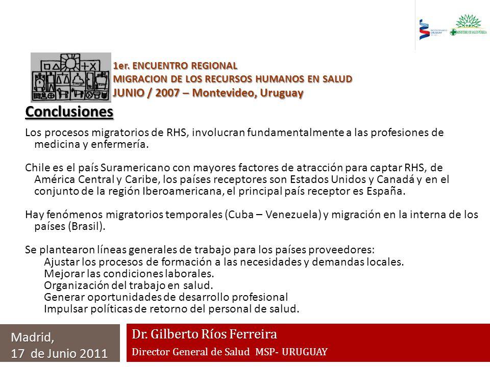 Dr. Gilberto Ríos Ferreira Director General de Salud MSP- URUGUAY Madrid, 17 de Junio 2011 1er. ENCUENTRO REGIONAL MIGRACION DE LOS RECURSOS HUMANOS E