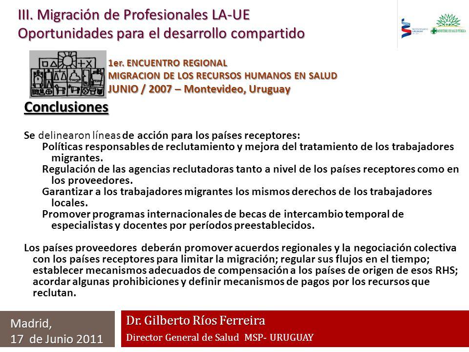 Dr. Gilberto Ríos Ferreira Director General de Salud MSP- URUGUAY III. Migración de Profesionales LA-UE Oportunidades para el desarrollo compartido Ma