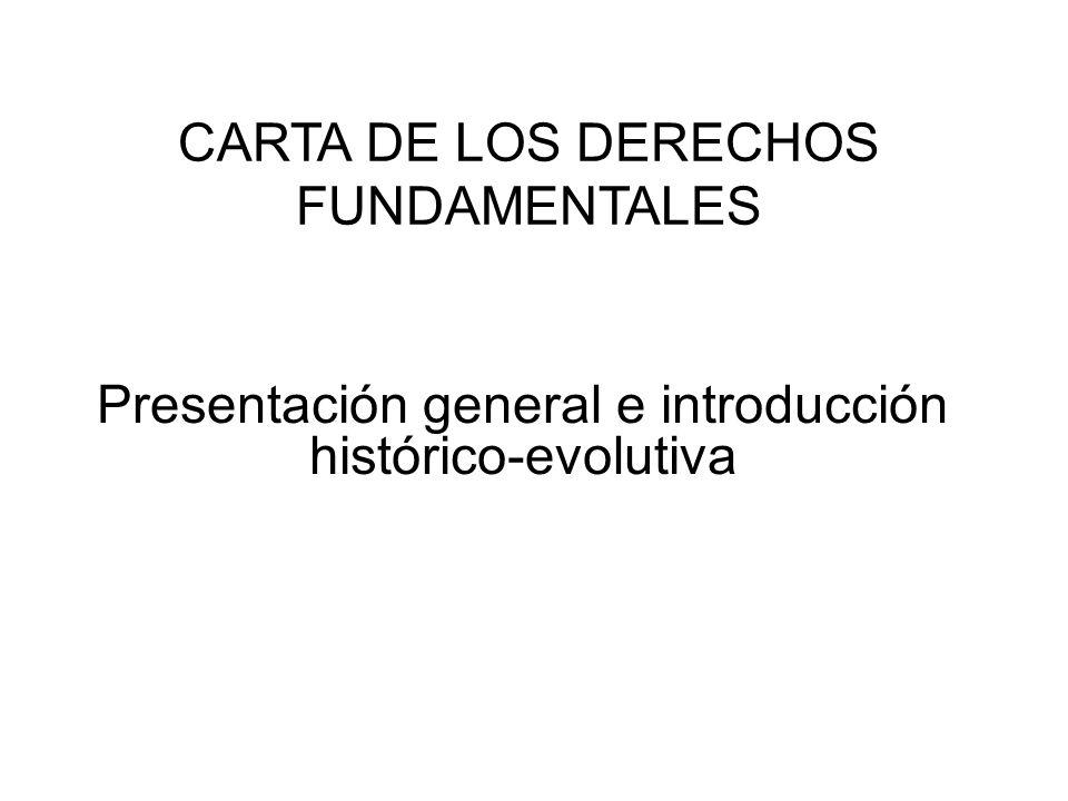 CARTA DE LOS DERECHOS FUNDAMENTALES Presentación general e introducción histórico-evolutiva