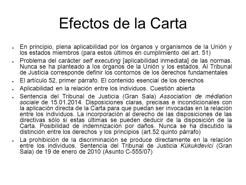 Efectos de la Carta En principio, plena aplicabilidad por los órganos y organismos de la Unión y los estados miembros (para estos últimos en cumplimie