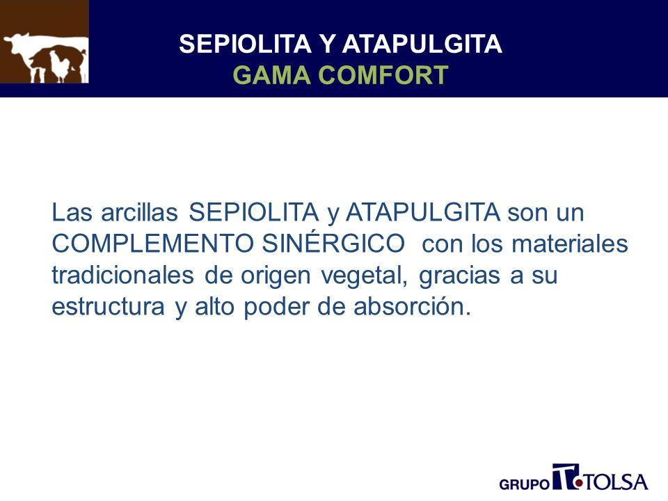 SEPIOLITA Y ATAPULGITA GAMA COMFORT Las arcillas SEPIOLITA y ATAPULGITA son un COMPLEMENTO SINÉRGICO con los materiales tradicionales de origen vegetal, gracias a su estructura y alto poder de absorción.