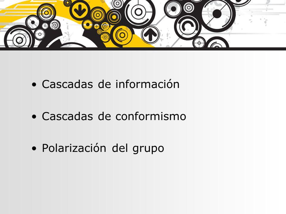 Cascadas de información Cascadas de conformismo Polarización del grupo