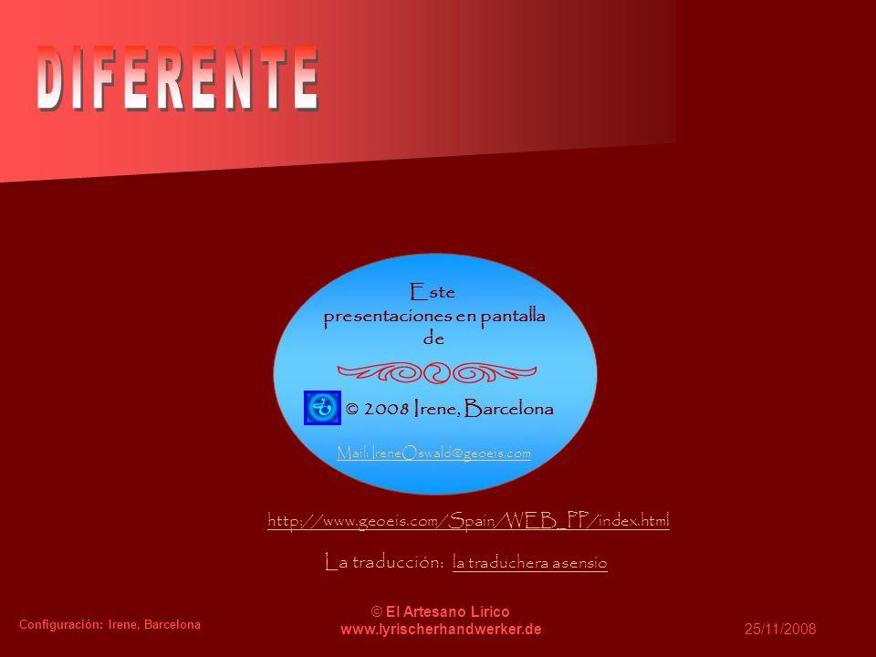 Configuración: Irene, Barcelona © El Artesano Lírico www.lyrischerhandwerker.de25/11/2008 Este presentaciones en pantalla de © 2008 Irene, Barcelona Mail: IreneOswald@geoeis.com http://www.geoeis.com/Spain/WEB_PP/index.html La traducción: la traduchera asensio la traduchera asensio