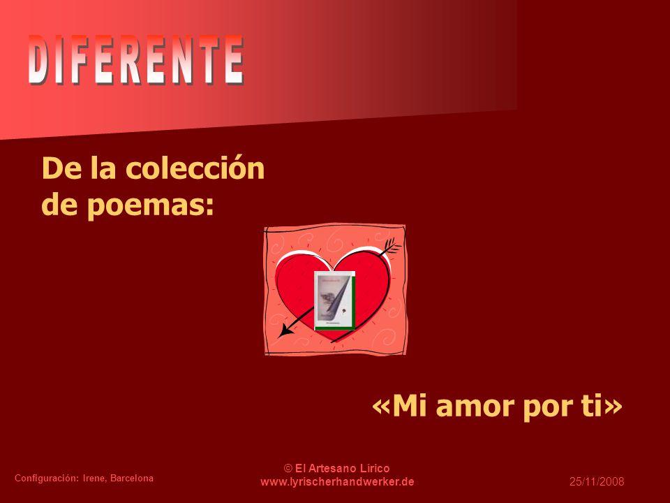 Configuración: Irene, Barcelona © El Artesano Lírico www.lyrischerhandwerker.de25/11/2008 De la colección de poemas: «Mi amor por ti»