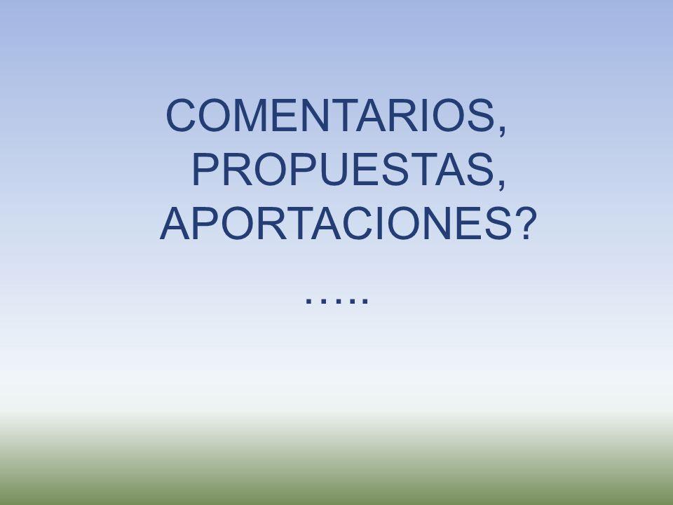 COMENTARIOS, PROPUESTAS, APORTACIONES? …..