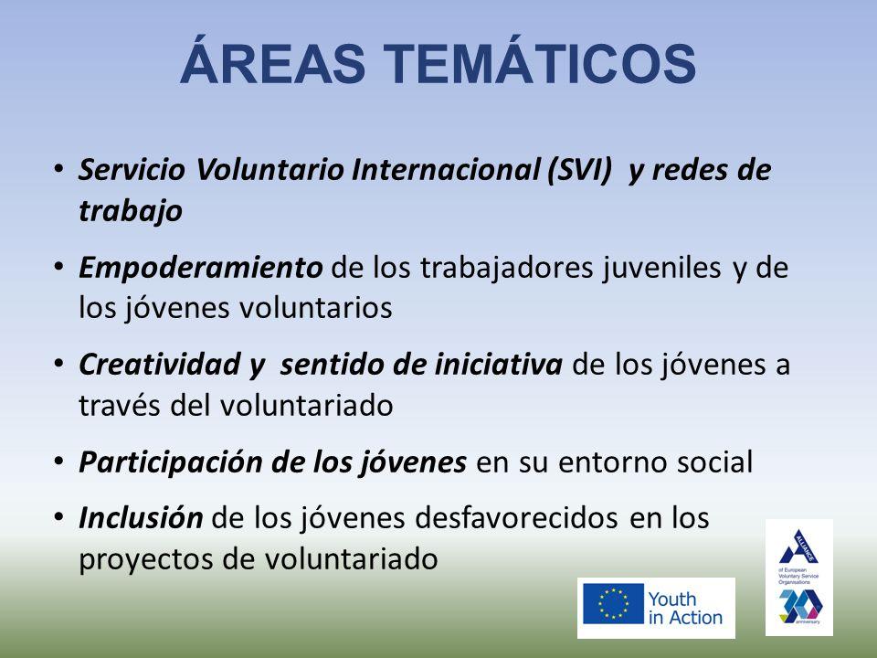 ÁREAS TEMÁTICOS Servicio Voluntario Internacional (SVI) y redes de trabajo Empoderamiento de los trabajadores juveniles y de los jóvenes voluntarios Creatividad y sentido de iniciativa de los jóvenes a través del voluntariado Participación de los jóvenes en su entorno social Inclusión de los jóvenes desfavorecidos en los proyectos de voluntariado
