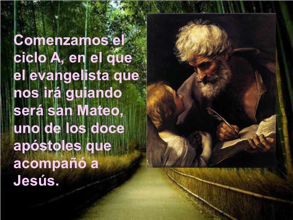 Comenzamos el ciclo A, en el que el evangelista que nos irá guiando será san Mateo, uno de los doce apóstoles que acompañó a Jesús.
