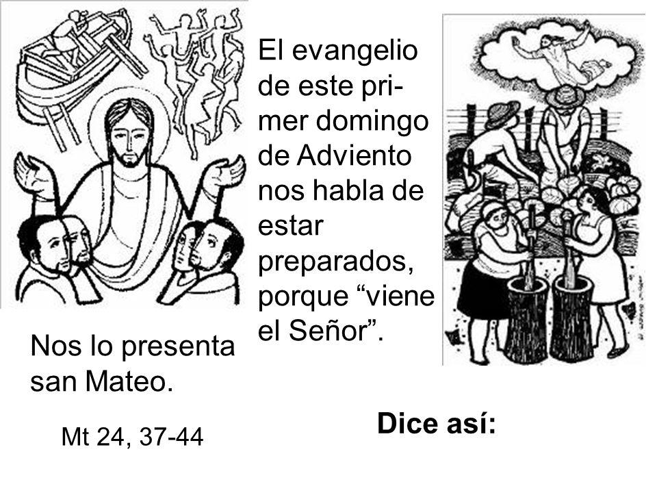El evangelio de este pri- mer domingo de Adviento nos habla de estar preparados, porque viene el Señor.