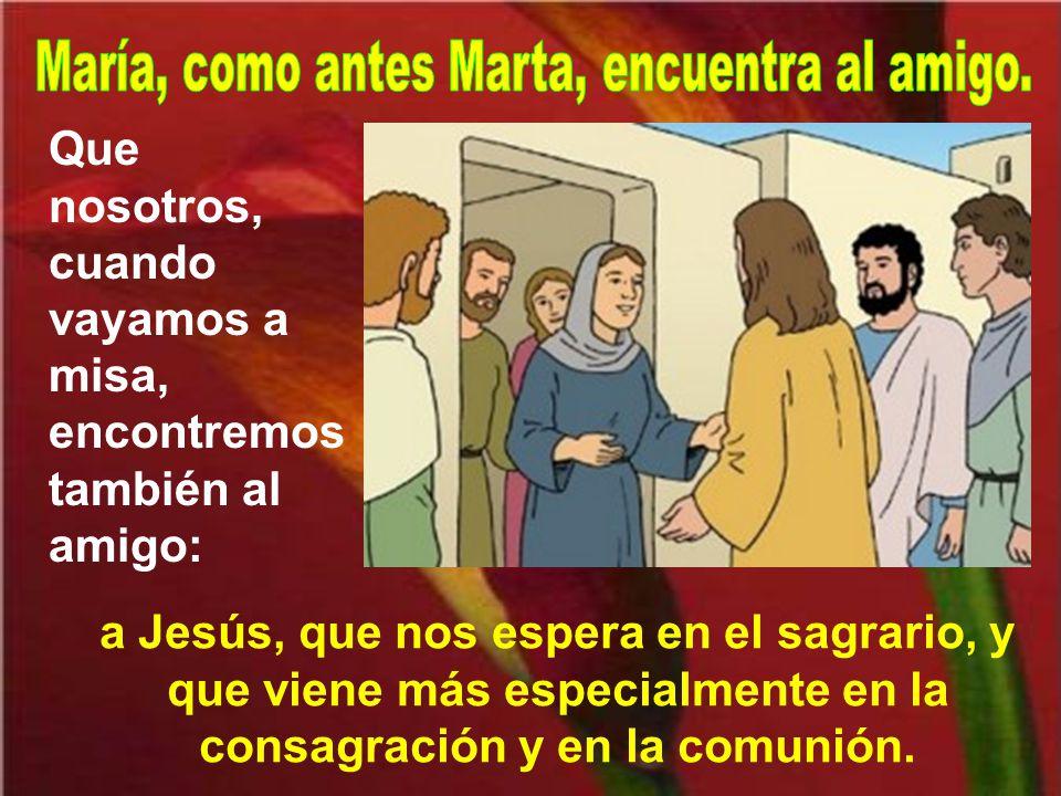 Jesús, al verla llorar, se conmovió, preguntó por el sepulcro, y se echó a llorar. Nosotros, como aquellos judíos, podemos decir: ¡Cómo le quería!