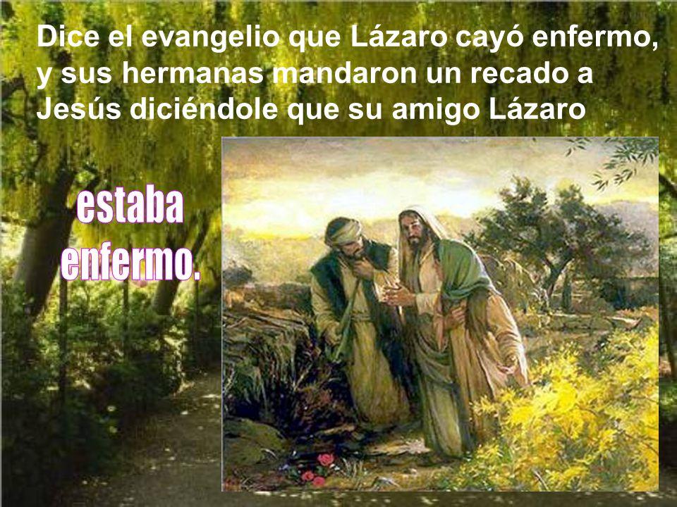 Jesús, como hombre, amaba a todos; pero tenía amigos especiales. De estos especiales eran los de aquella familia de Lázaro, Marta y María, en cuya cas