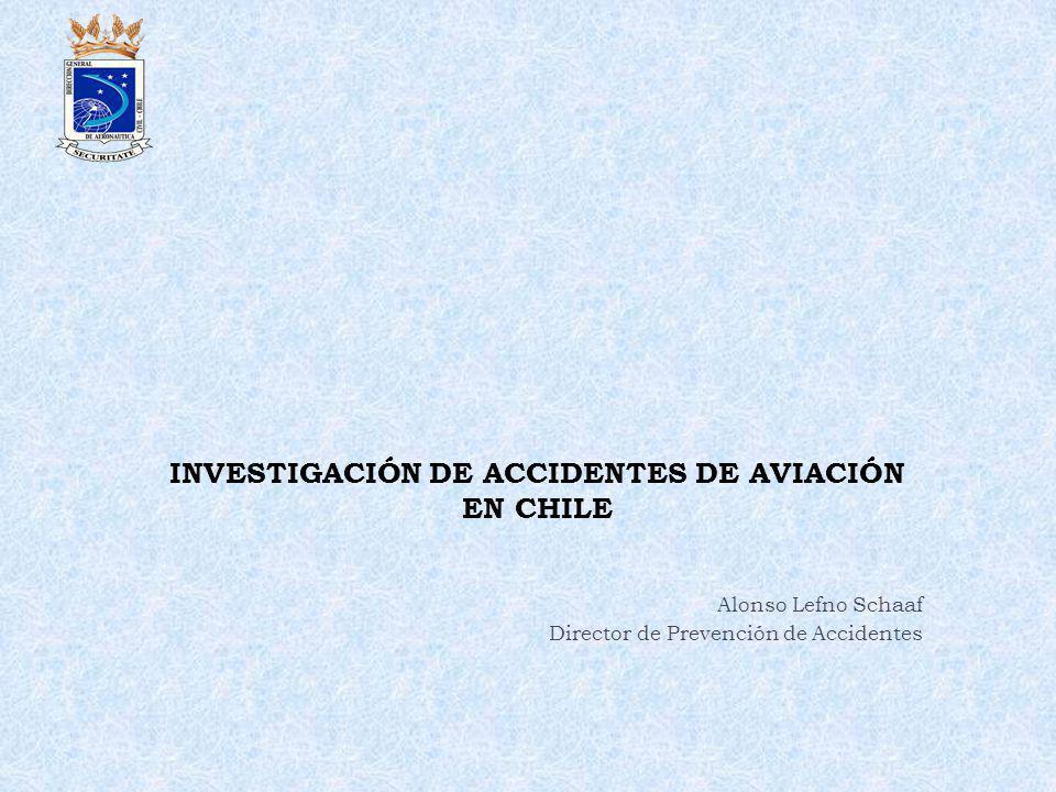 INVESTIGACIÓN DE ACCIDENTES DE AVIACIÓN EN CHILE Alonso Lefno Schaaf Director de Prevención de Accidentes