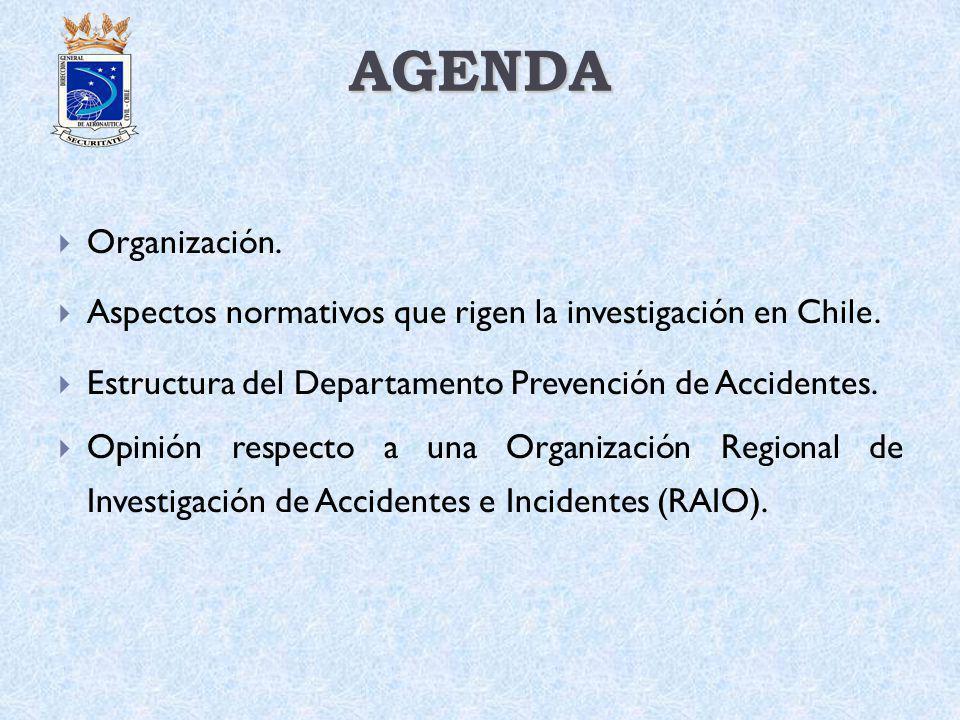 AGENDA Organización. Aspectos normativos que rigen la investigación en Chile. Estructura del Departamento Prevención de Accidentes. Opinión respecto a