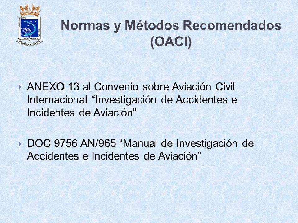 Normas y Métodos Recomendados (OACI) ANEXO 13 al Convenio sobre Aviación Civil Internacional Investigación de Accidentes e Incidentes de Aviación DOC