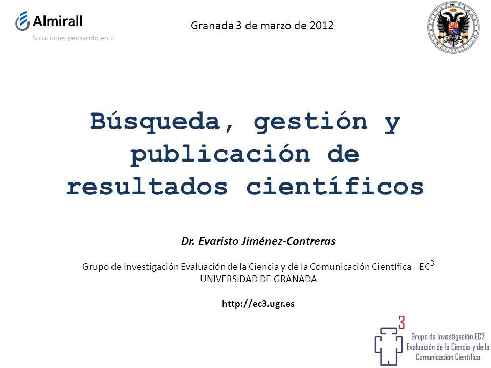 Búsqueda, gestión y publicación de resultados científicos Dr. Evaristo Jiménez-Contreras Grupo de Investigación Evaluación de la Ciencia y de la Comun