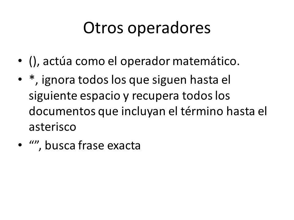Otros operadores (), actúa como el operador matemático. *, ignora todos los que siguen hasta el siguiente espacio y recupera todos los documentos que