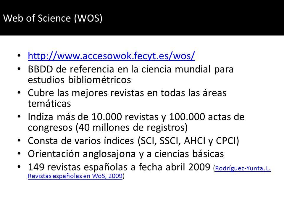http://www.accesowok.fecyt.es/wos/ BBDD de referencia en la ciencia mundial para estudios bibliométricos Cubre las mejores revistas en todas las áreas