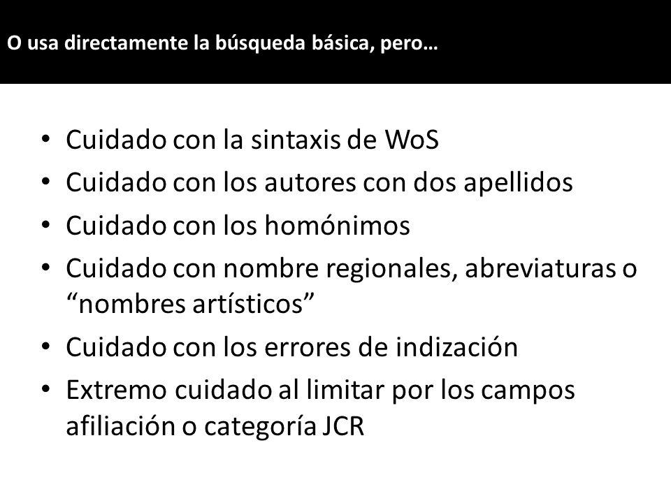 Cuidado con la sintaxis de WoS Cuidado con los autores con dos apellidos Cuidado con los homónimos Cuidado con nombre regionales, abreviaturas o nombr