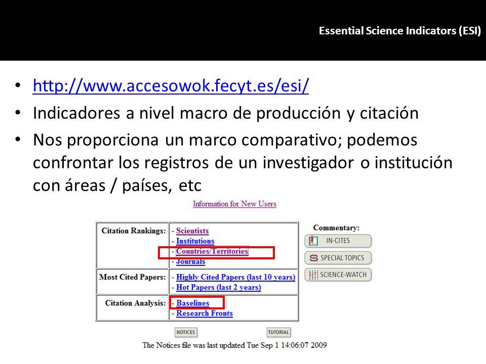 http://www.accesowok.fecyt.es/esi/ Indicadores a nivel macro de producción y citación Nos proporciona un marco comparativo; podemos confrontar los reg