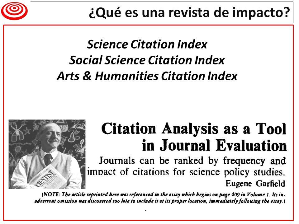¿Qué es una revista de impacto? Science Citation Index Social Science Citation Index Arts & Humanities Citation Index