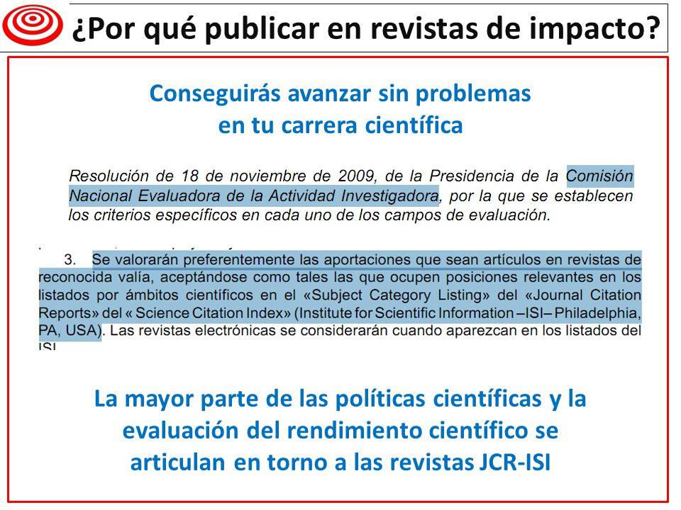 ¿Por qué publicar en revistas de impacto? La mayor parte de las políticas científicas y la evaluación del rendimiento científico se articulan en torno