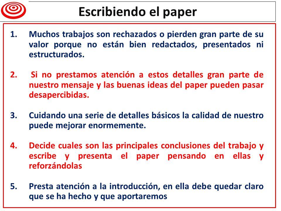 Escribiendo el paper 1.Muchos trabajos son rechazados o pierden gran parte de su valor porque no están bien redactados, presentados ni estructurados.