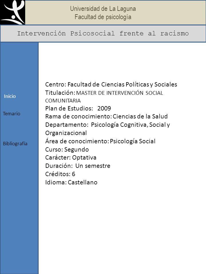Universidad de La Laguna Facultad de psicología Intervención Psicosocial frente al racismo Inicio Bibliografía Temario Tema 1.
