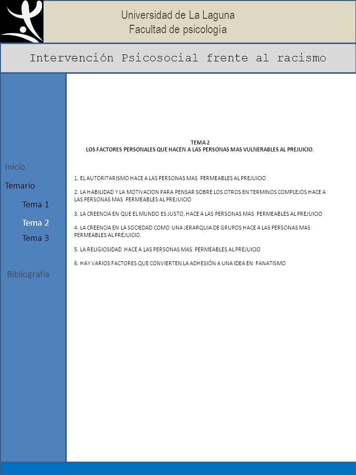Universidad de La Laguna Facultad de psicología Intervención Psicosocial frente al racismo Bibliografía Inicio Tema 1 Temario Tema 2 Tema 3 TEMA 2 LOS FACTORES PERSONALES QUE HACEN A LAS PERSONAS MAS VULNERABLES AL PREJUICIO.