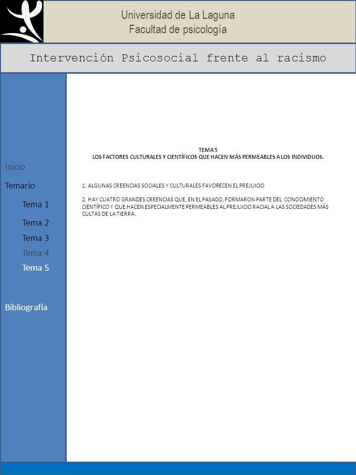 Universidad de La Laguna Facultad de psicología Intervención Psicosocial frente al racismo Bibliografía Inicio Tema 1 Temario Tema 2 Tema 3 TEMA 5 LOS FACTORES CULTURALES Y CIENTÍFICOS QUE HACEN MÁS PERMEABLES A LOS INDIVIDUOS.