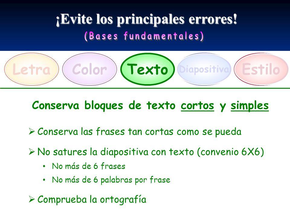 ¡Evite los principales errores! LetraEstiloTexto Diapositiva Color Conserva bloques de texto cortos y simples Conserva las frases tan cortas como se p