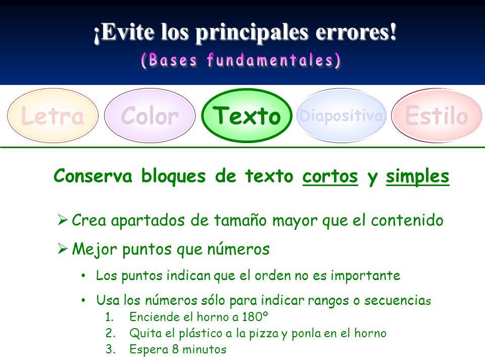 ¡Evite los principales errores! LetraEstiloTexto Diapositiva Color Conserva bloques de texto cortos y simples Crea apartados de tamaño mayor que el co