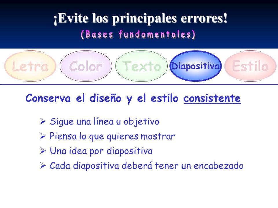 ¡Evite los principales errores! LetraEstiloTexto Diapositiva Color Conserva el diseño y el estilo consistente Sigue una línea u objetivo Piensa lo que