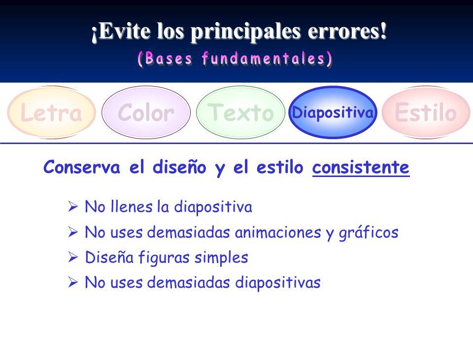 ¡Evite los principales errores! LetraEstiloTexto Diapositiva Color Conserva el diseño y el estilo consistente No llenes la diapositiva No uses demasia