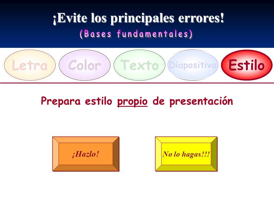 ¡Evite los principales errores! LetraEstiloTexto Diapositiva Color Prepara estilo propio de presentación ¡Hazlo! No lo hagas!!!