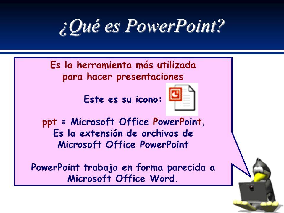 ¿Qué es PowerPoint? Es la herramienta más utilizada para hacer presentaciones Este es su icono: ppt = Microsoft Office PowerPoint, Es la extensión de