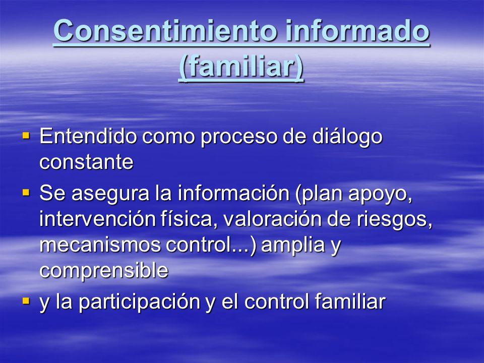 Consentimiento informado (familiar) Entendido como proceso de diálogo constante Entendido como proceso de diálogo constante Se asegura la información